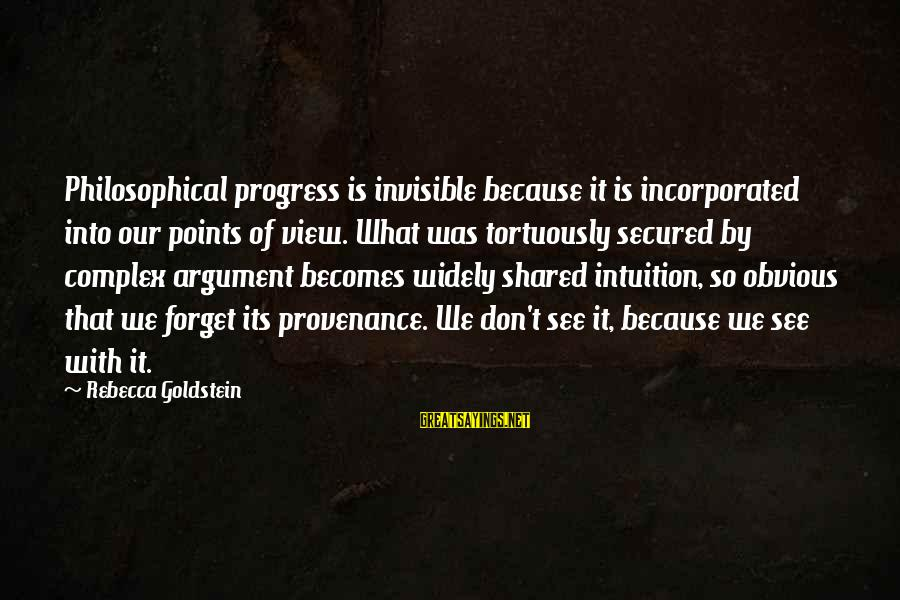 Tortuously Sayings By Rebecca Goldstein: Philosophical progress is invisible because it is incorporated into our points of view. What was