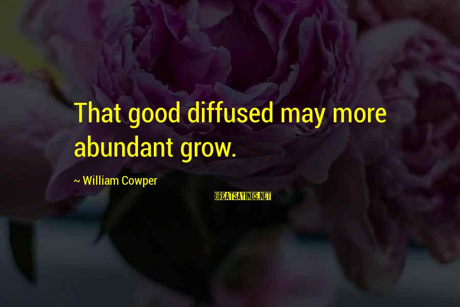 Tortuously Sayings By William Cowper: That good diffused may more abundant grow.