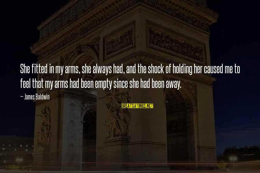 Torus Sayings By James Baldwin: She fitted in my arms, she always had, and the shock of holding her caused