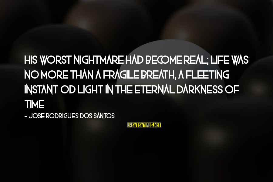 Torus Sayings By Jose Rodrigues Dos Santos: His worst nightmare had become real; life was no more than a fragile breath, a
