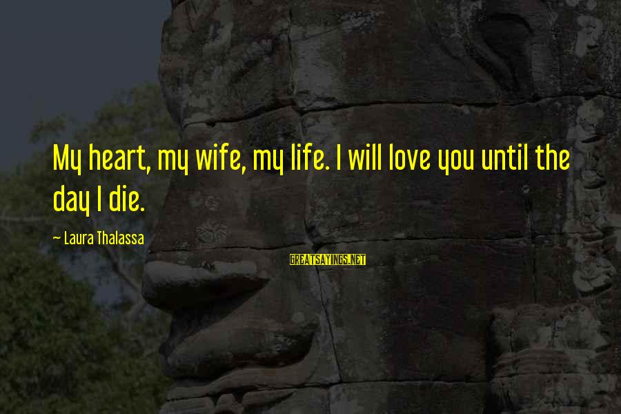 Torus Sayings By Laura Thalassa: My heart, my wife, my life. I will love you until the day I die.