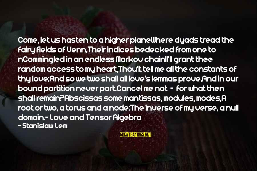 Torus Sayings By Stanislaw Lem: Come, let us hasten to a higher planeWhere dyads tread the fairy fields of Venn,Their