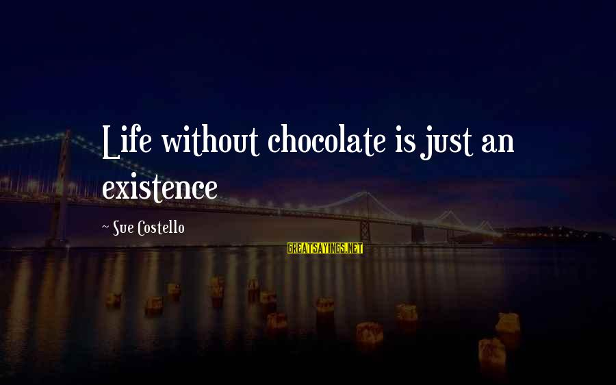 Torus Sayings By Sue Costello: Life without chocolate is just an existence