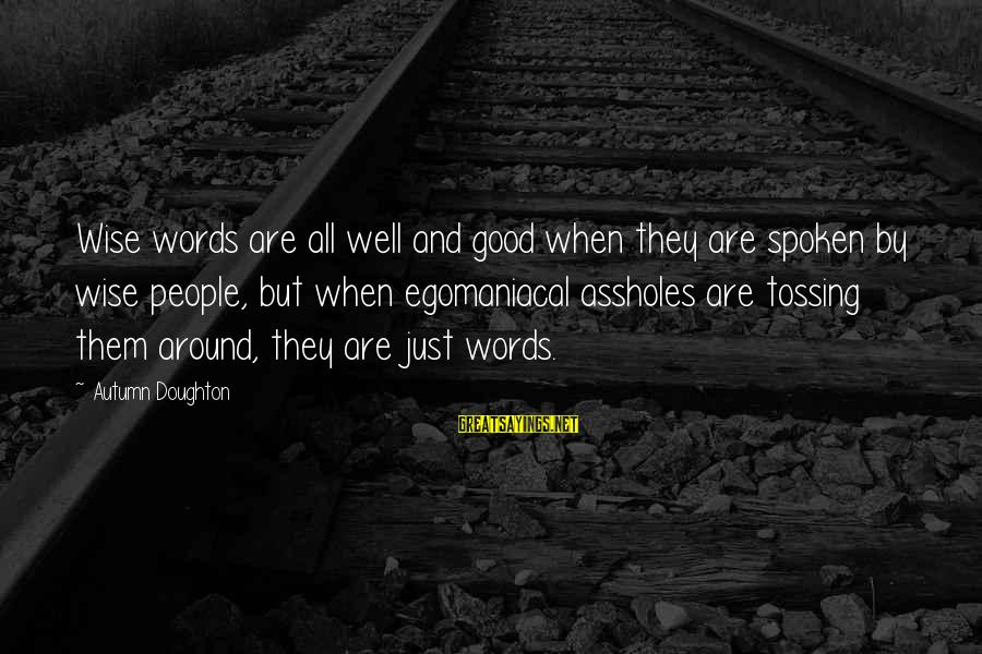 Tossing Sayings By Autumn Doughton: Wise words are all well and good when they are spoken by wise people, but