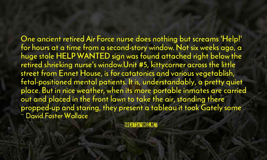 Tossing Sayings By David Foster Wallace: One ancient retired Air Force nurse does nothing but screams 'Help!' for hours at a