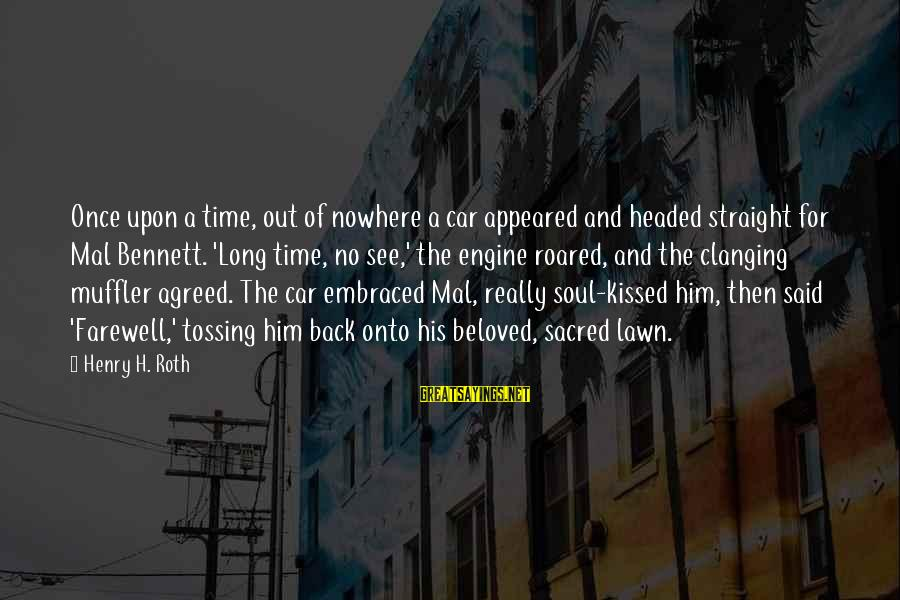 Tossing Sayings By Henry H. Roth: Once upon a time, out of nowhere a car appeared and headed straight for Mal