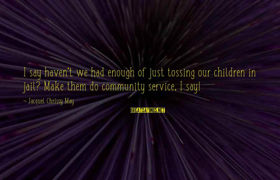 Tossing Sayings By Jacquel Chrissy May: I say haven't we had enough of just tossing our children in jail? Make them