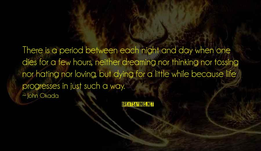 Tossing Sayings By John Okada: There is a period between each night and day when one dies for a few