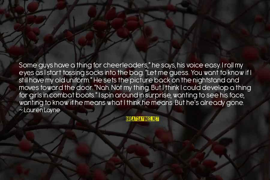 "Tossing Sayings By Lauren Layne: Some guys have a thing for cheerleaders,"" he says, his voice easy. I roll my"
