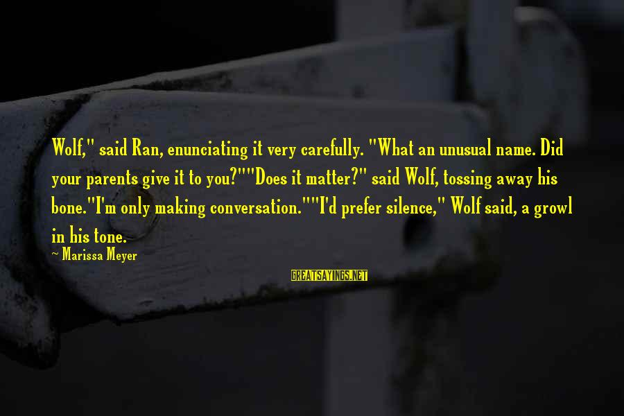 "Tossing Sayings By Marissa Meyer: Wolf,"" said Ran, enunciating it very carefully. ""What an unusual name. Did your parents give"