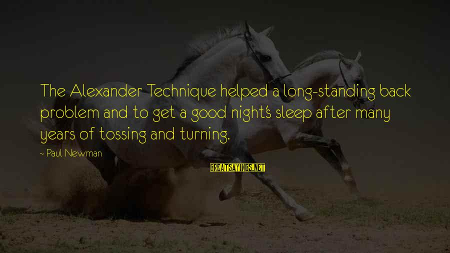 Tossing Sayings By Paul Newman: The Alexander Technique helped a long-standing back problem and to get a good night's sleep