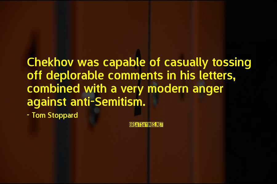 Tossing Sayings By Tom Stoppard: Chekhov was capable of casually tossing off deplorable comments in his letters, combined with a