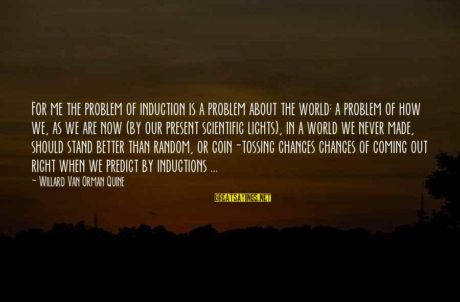Tossing Sayings By Willard Van Orman Quine: For me the problem of induction is a problem about the world: a problem of