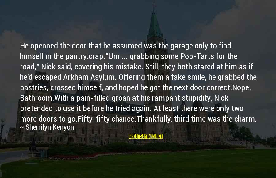 Totally Random Sayings By Sherrilyn Kenyon: He openned the door that he assumed was the garage only to find himself in