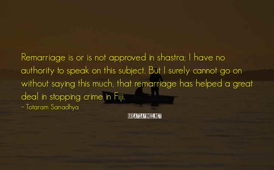 Totaram Sanadhya Sayings: Remarriage is or is not approved in shastra; I have no authority to speak on