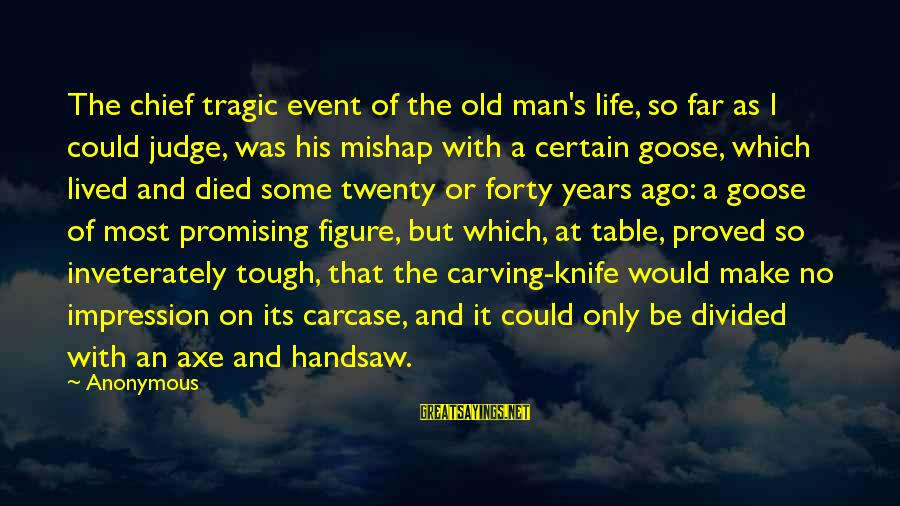 Tough Old Man Sayings By Anonymous: The chief tragic event of the old man's life, so far as I could judge,