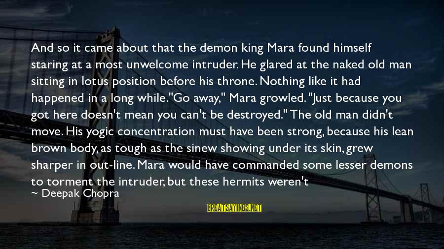 Tough Old Man Sayings By Deepak Chopra: And so it came about that the demon king Mara found himself staring at a