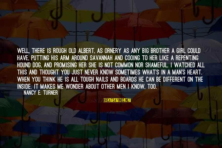 Tough Old Man Sayings By Nancy E. Turner: Well, there is rough old Albert, as ornery as any big brother a girl could