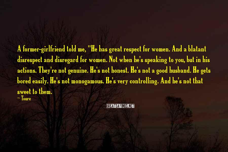 """Toure Sayings: A former-girlfriend told me, """"He has great respect for women. And a blatant disrespect and"""
