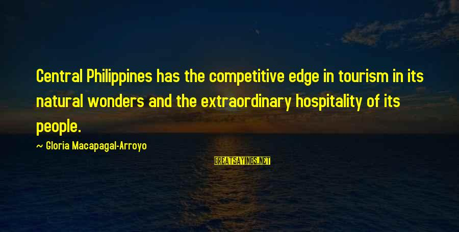 Tourism In The Philippines Sayings By Gloria Macapagal-Arroyo: Central Philippines has the competitive edge in tourism in its natural wonders and the extraordinary