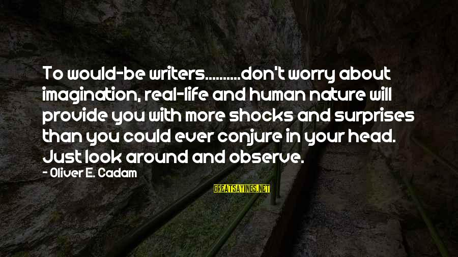 Tourism In The Philippines Sayings By Oliver E. Cadam: To would-be writers..........don't worry about imagination, real-life and human nature will provide you with more