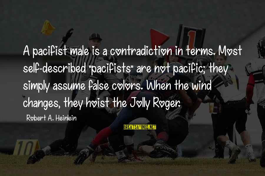 """Tourism In The Philippines Sayings By Robert A. Heinlein: A pacifist male is a contradiction in terms. Most self-described """"pacifists"""" are not pacific; they"""