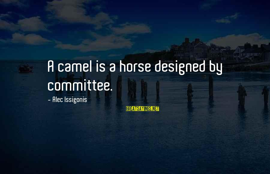 Toyal Sayings By Alec Issigonis: A camel is a horse designed by committee.