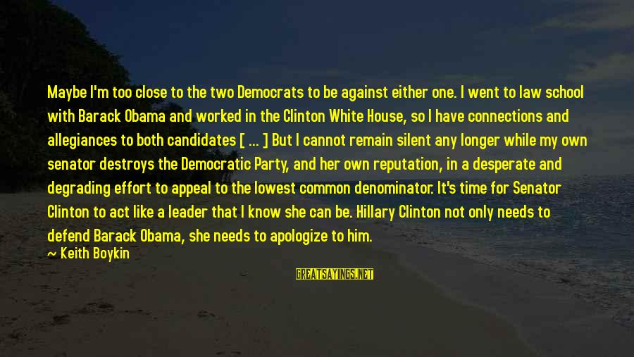Toyal Sayings By Keith Boykin: Maybe I'm too close to the two Democrats to be against either one. I went