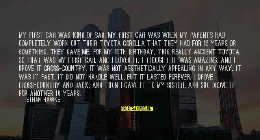 Toyota Corolla Sayings By Ethan Hawke: My first car was kind of sad. My first car was when my parents had