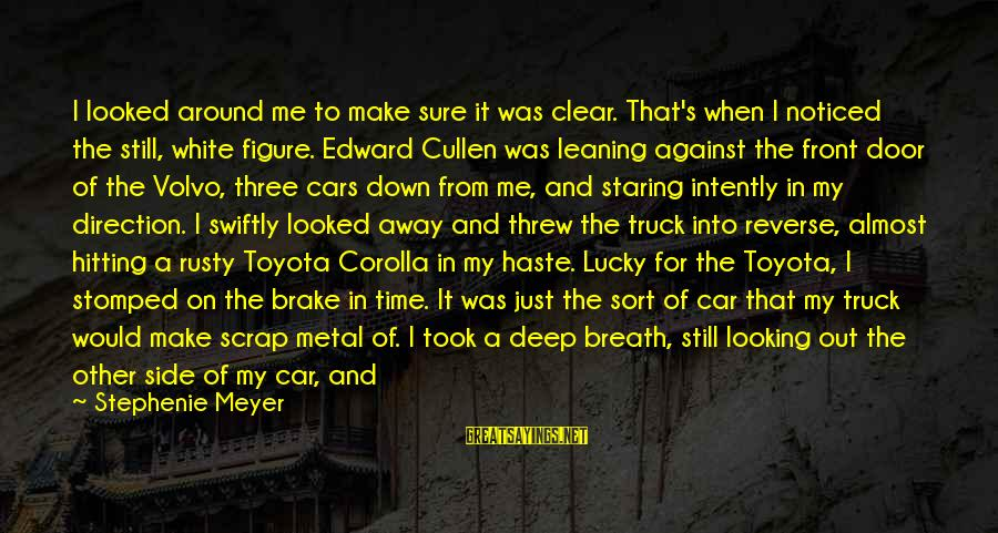 Toyota Corolla Sayings By Stephenie Meyer: I looked around me to make sure it was clear. That's when I noticed the