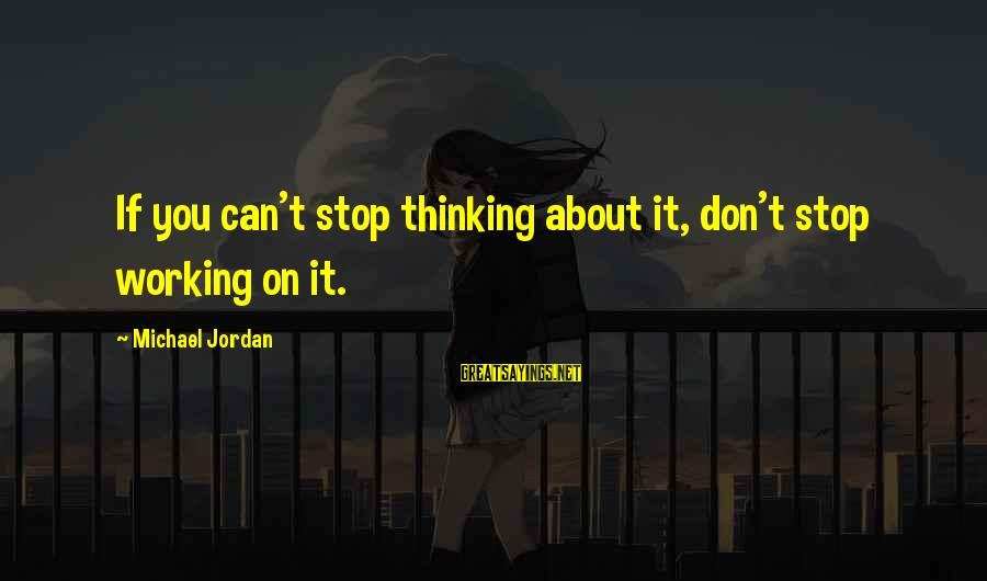 Trackin Sayings By Michael Jordan: If you can't stop thinking about it, don't stop working on it.