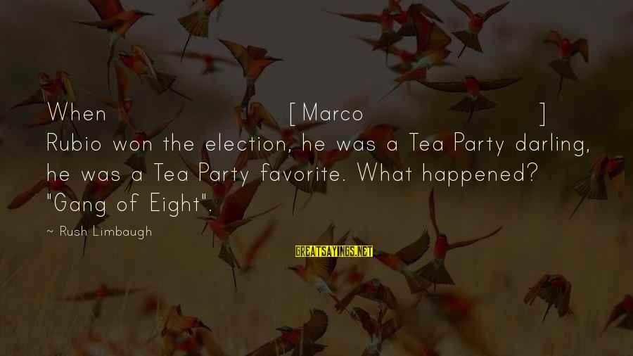 Trackin Sayings By Rush Limbaugh: When [Marco] Rubio won the election, he was a Tea Party darling, he was a