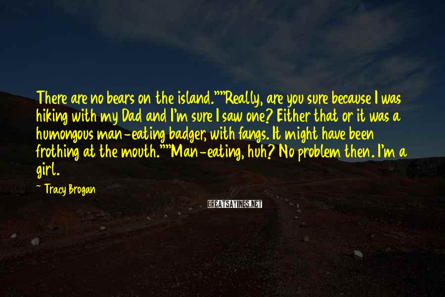 """Tracy Brogan Sayings: There are no bears on the island.""""""""Really, are you sure because I was hiking with"""