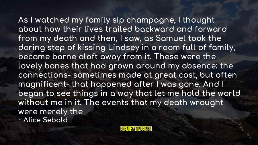 Trailed Sayings By Alice Sebold: As I watched my family sip champagne, I thought about how their lives trailed backward