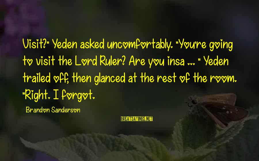 """Trailed Sayings By Brandon Sanderson: Visit?"""" Yeden asked uncomfortably. """"You're going to visit the Lord Ruler? Are you insa ..."""