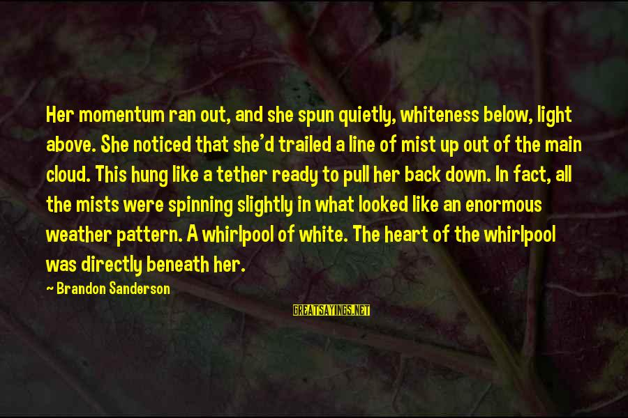 Trailed Sayings By Brandon Sanderson: Her momentum ran out, and she spun quietly, whiteness below, light above. She noticed that