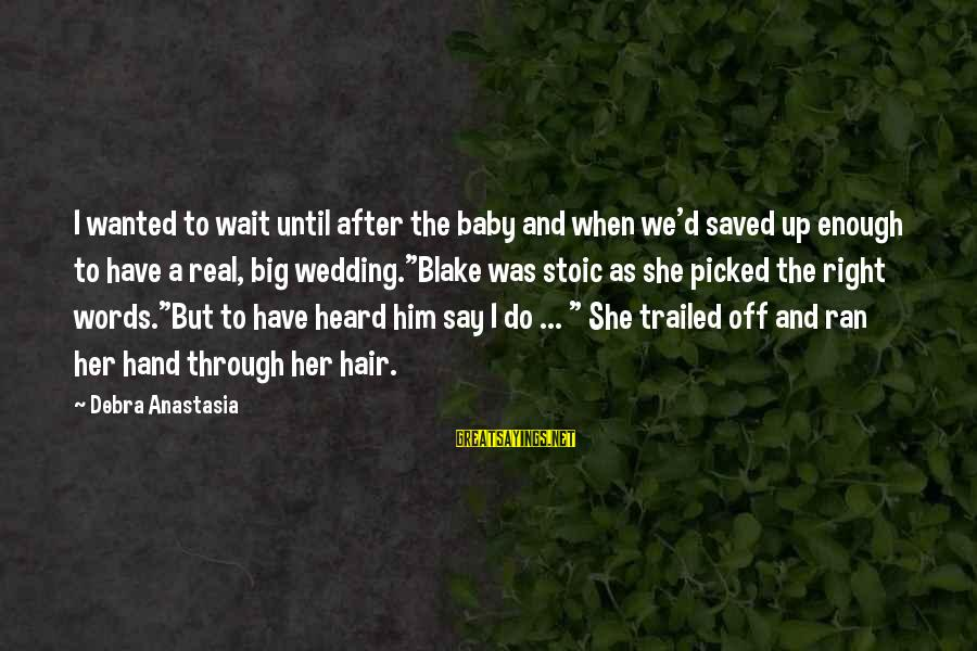 Trailed Sayings By Debra Anastasia: I wanted to wait until after the baby and when we'd saved up enough to