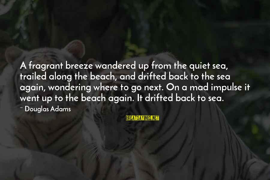Trailed Sayings By Douglas Adams: A fragrant breeze wandered up from the quiet sea, trailed along the beach, and drifted