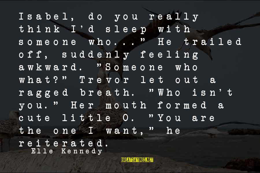 """Trailed Sayings By Elle Kennedy: Isabel, do you really think I'd sleep with someone who..."""" He trailed off, suddenly feeling"""