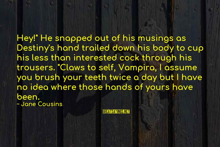 """Trailed Sayings By Jane Cousins: Hey!"""" He snapped out of his musings as Destiny's hand trailed down his body to"""