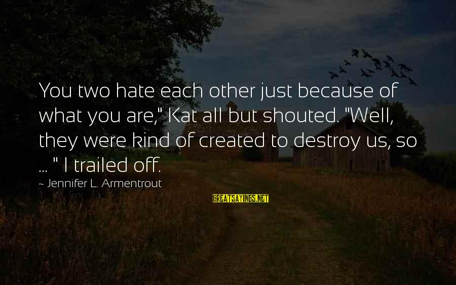 """Trailed Sayings By Jennifer L. Armentrout: You two hate each other just because of what you are,"""" Kat all but shouted."""