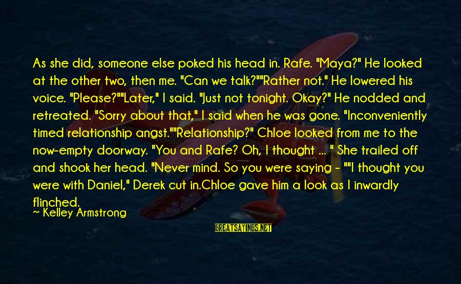 """Trailed Sayings By Kelley Armstrong: As she did, someone else poked his head in. Rafe. """"Maya?"""" He looked at the"""