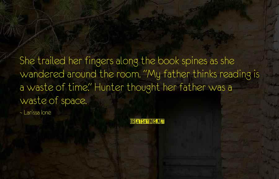 """Trailed Sayings By Larissa Ione: She trailed her fingers along the book spines as she wandered around the room. """"My"""