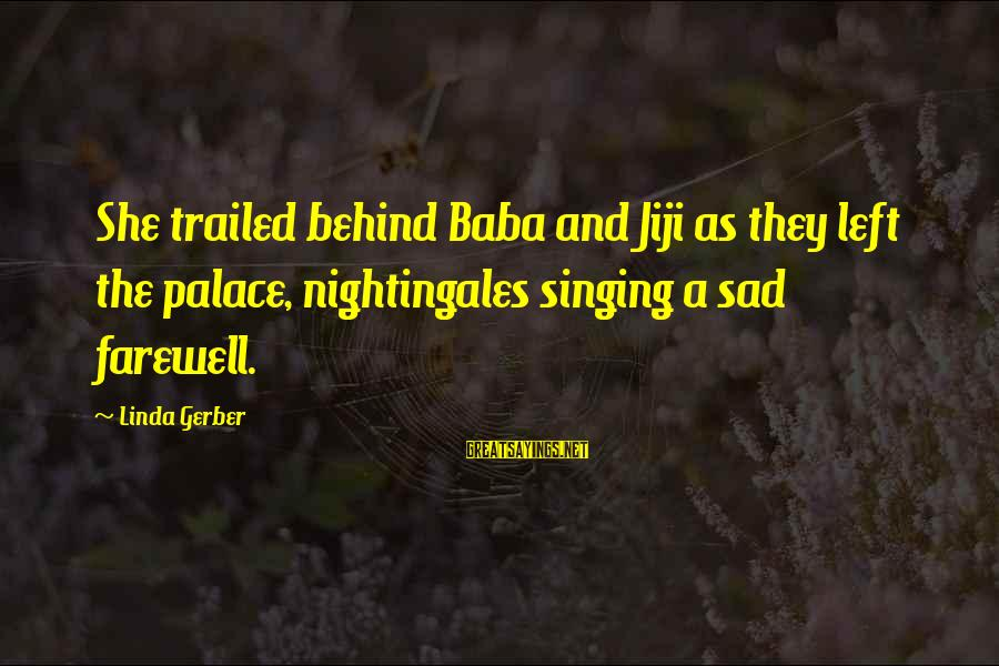 Trailed Sayings By Linda Gerber: She trailed behind Baba and Jiji as they left the palace, nightingales singing a sad