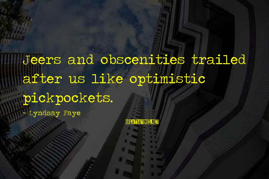Trailed Sayings By Lyndsay Faye: Jeers and obscenities trailed after us like optimistic pickpockets.