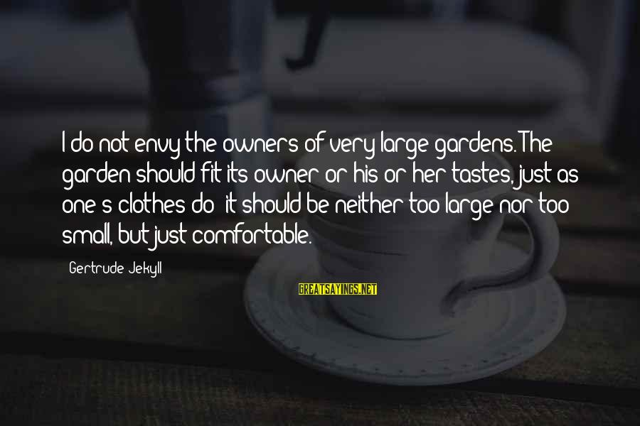 Training Shirt Sayings By Gertrude Jekyll: I do not envy the owners of very large gardens. The garden should fit its
