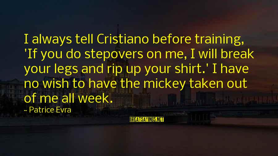 Training Shirt Sayings By Patrice Evra: I always tell Cristiano before training, 'If you do stepovers on me, I will break