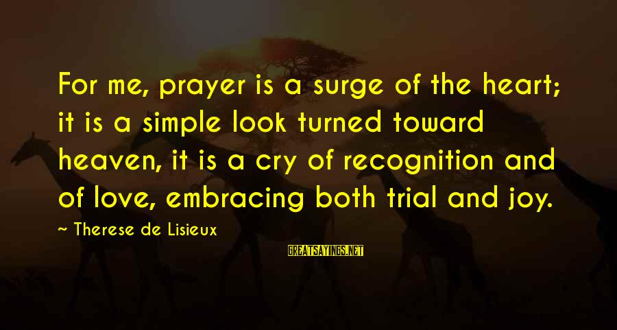 Training Shirt Sayings By Therese De Lisieux: For me, prayer is a surge of the heart; it is a simple look turned