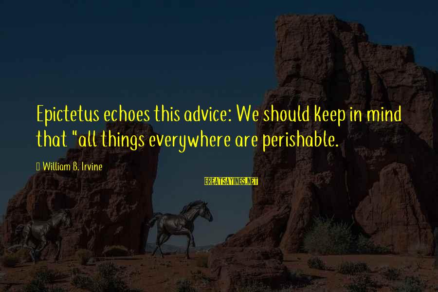 """Training Shirt Sayings By William B. Irvine: Epictetus echoes this advice: We should keep in mind that """"all things everywhere are perishable."""