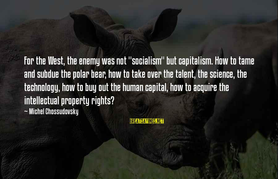 """Transcriptional Sayings By Michel Chossudovsky: For the West, the enemy was not """"socialism"""" but capitalism. How to tame and subdue"""